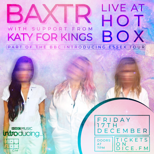 BAXTR / KATY FOR KINGS – BBC INTRODUCING IN ESSEX : ON TOUR